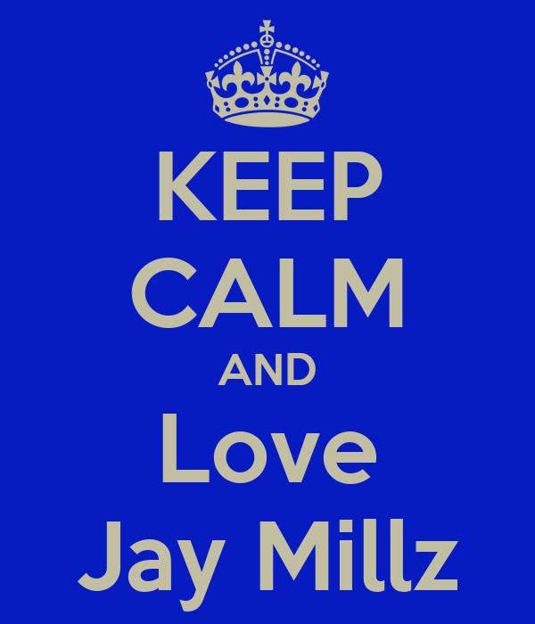KEEP CALM AND Love Jay Millz