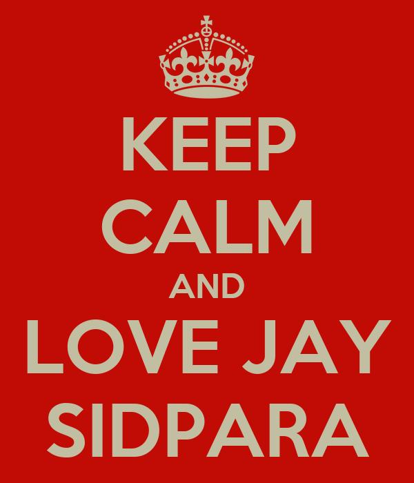 KEEP CALM AND LOVE JAY SIDPARA