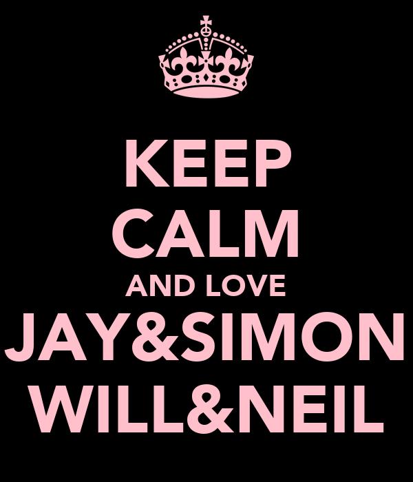 KEEP CALM AND LOVE JAY&SIMON WILL&NEIL