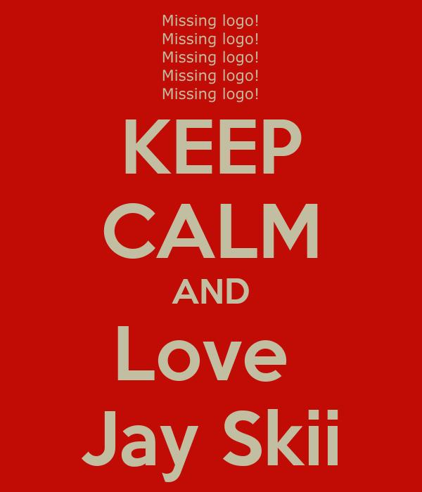 KEEP CALM AND Love  Jay Skii