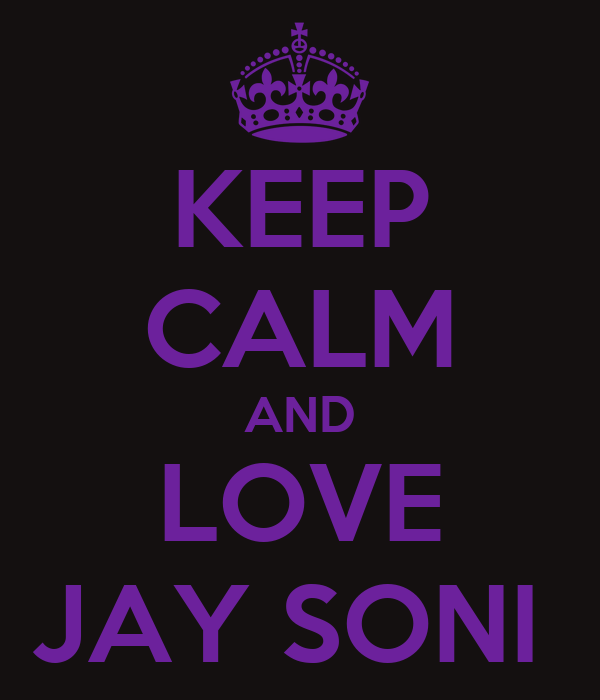 KEEP CALM AND LOVE JAY SONI