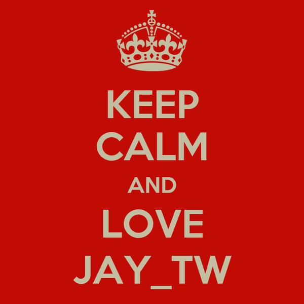 KEEP CALM AND LOVE JAY_TW