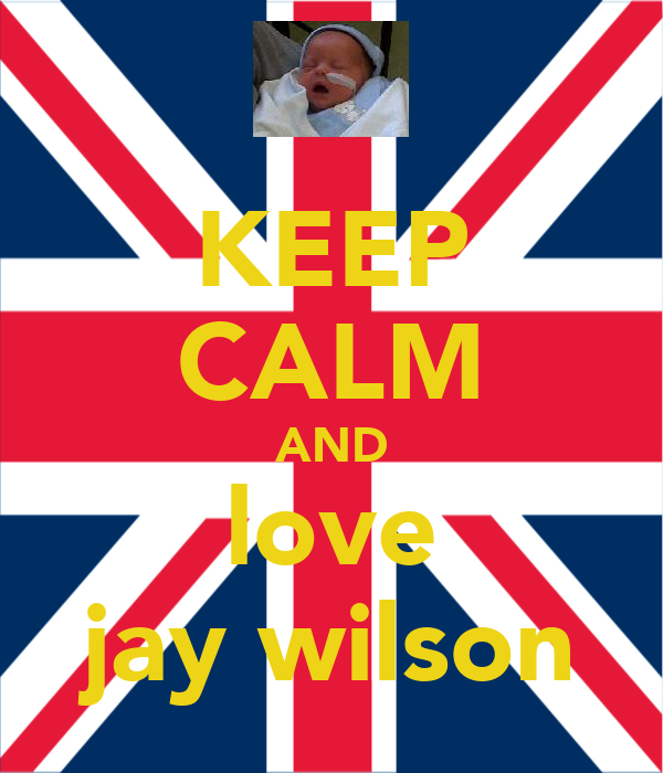KEEP CALM AND love jay wilson