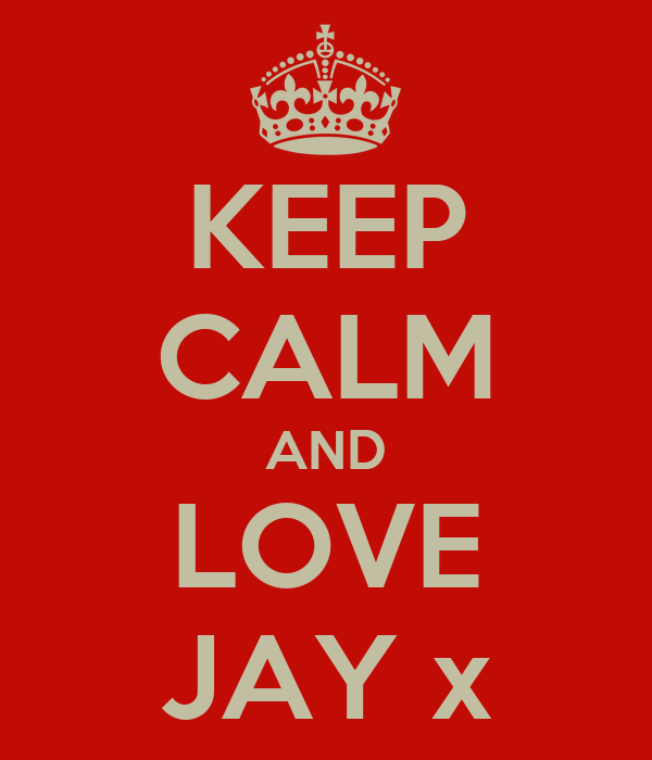 KEEP CALM AND LOVE JAY x