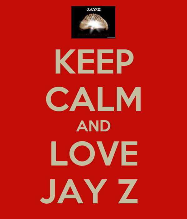 KEEP CALM AND LOVE JAY Z