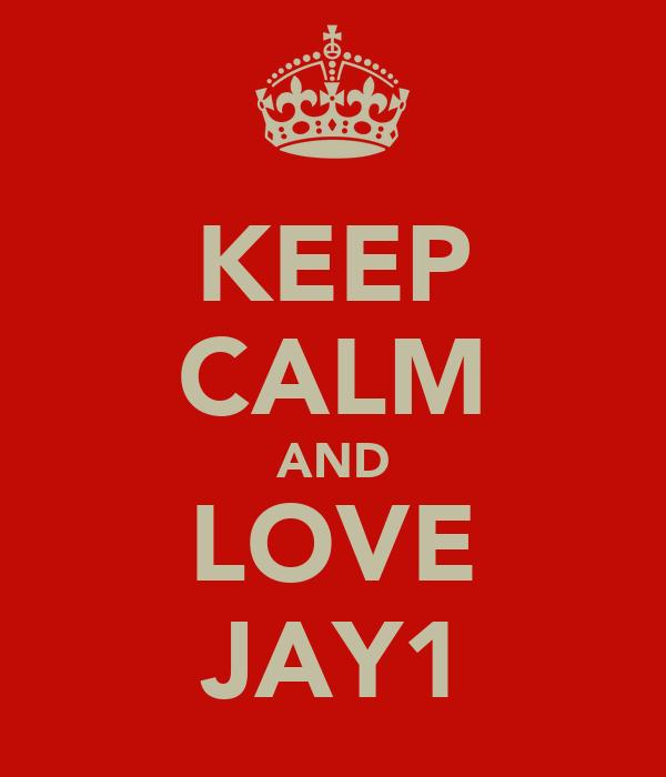 KEEP CALM AND LOVE JAY1