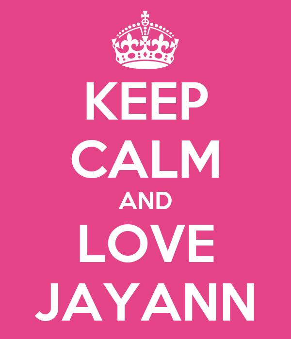 KEEP CALM AND LOVE JAYANN
