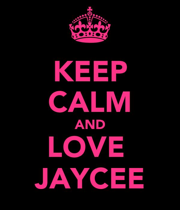 KEEP CALM AND LOVE  JAYCEE
