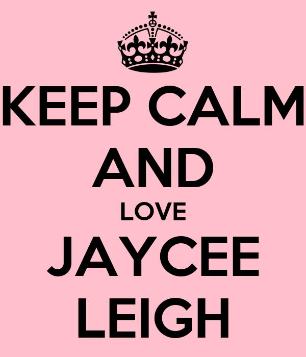 KEEP CALM AND LOVE JAYCEE LEIGH