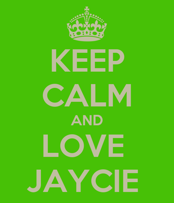 KEEP CALM AND LOVE  JAYCIE