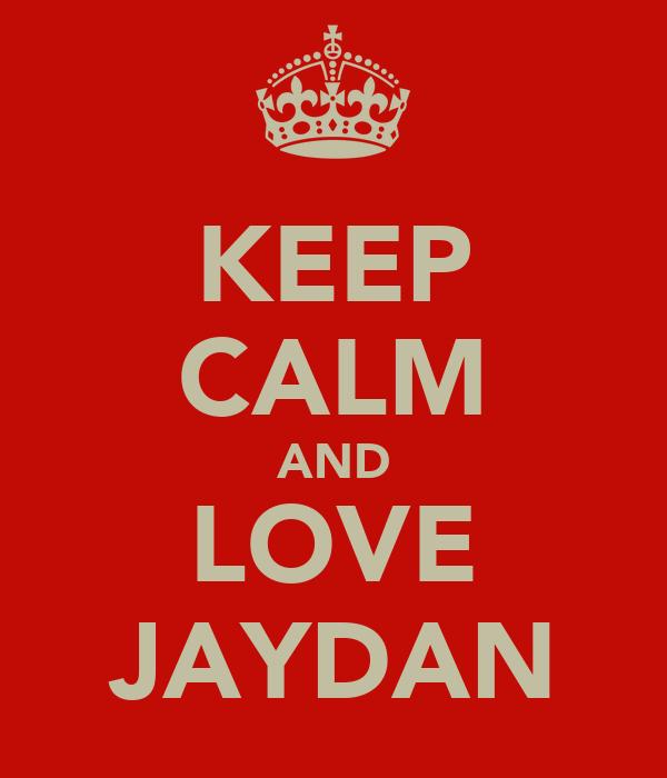 KEEP CALM AND LOVE JAYDAN