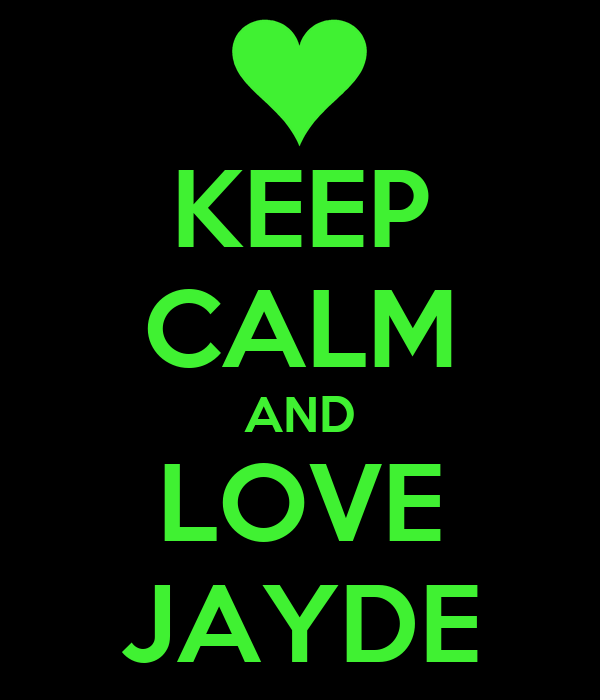 KEEP CALM AND LOVE JAYDE