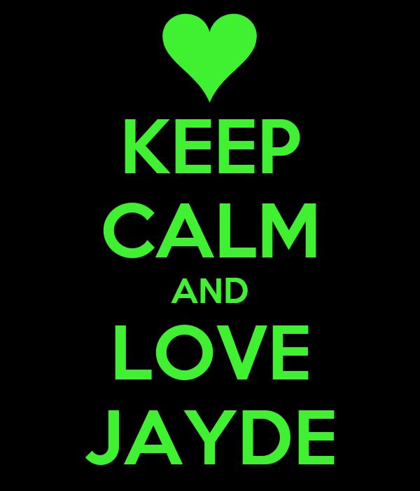 KEEP CALM AND LOVE JAYDE