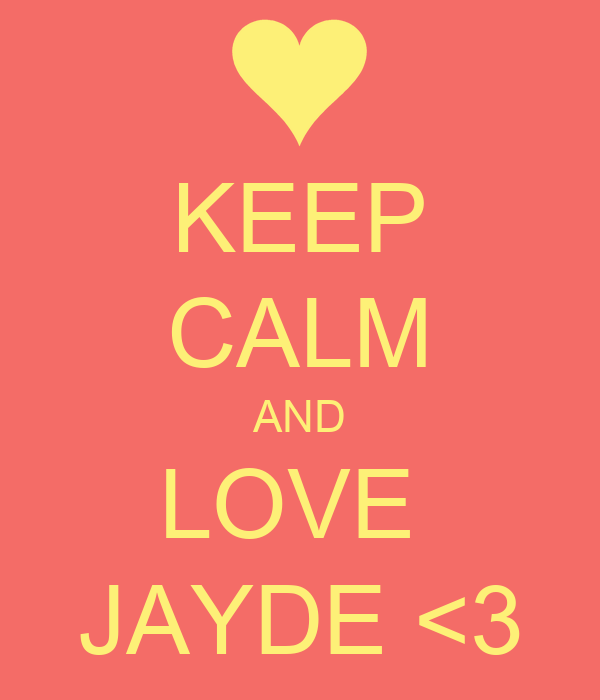 KEEP CALM AND LOVE  JAYDE <3