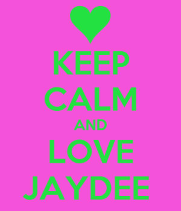 KEEP CALM AND LOVE JAYDEE