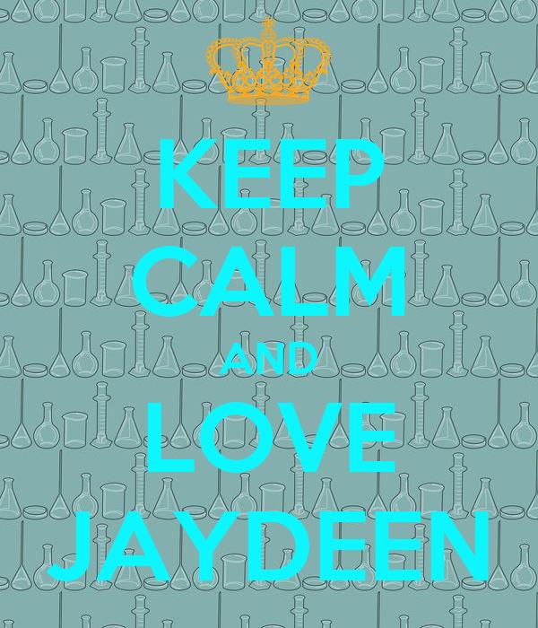 KEEP CALM AND LOVE JAYDEEN