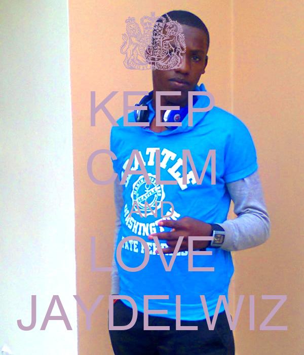 KEEP CALM AND LOVE JAYDELWIZ