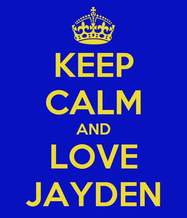 KEEP CALM AND LOVE JAYDEN