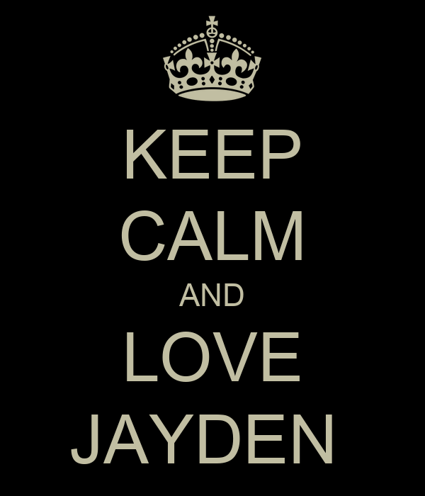 KEEP CALM AND LOVE JAYDEN