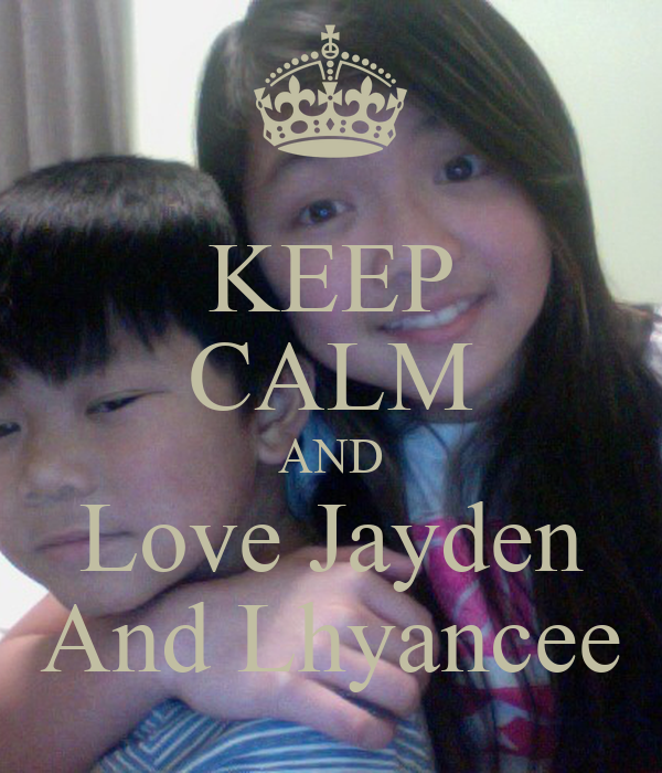 KEEP CALM AND Love Jayden And Lhyancee