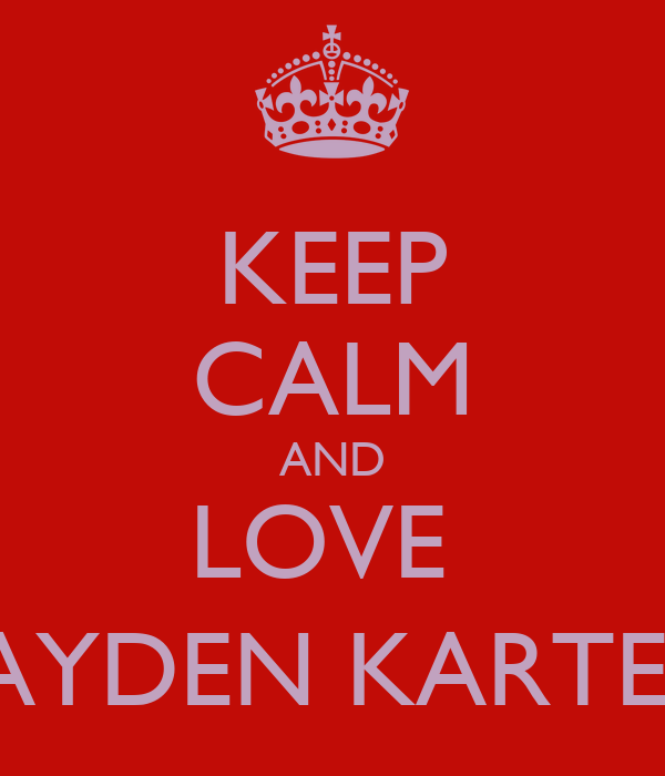 KEEP CALM AND LOVE  JAYDEN KARTEL