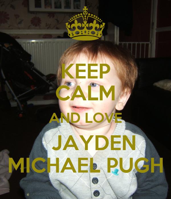 KEEP CALM AND LOVE    JAYDEN MICHAEL PUGH