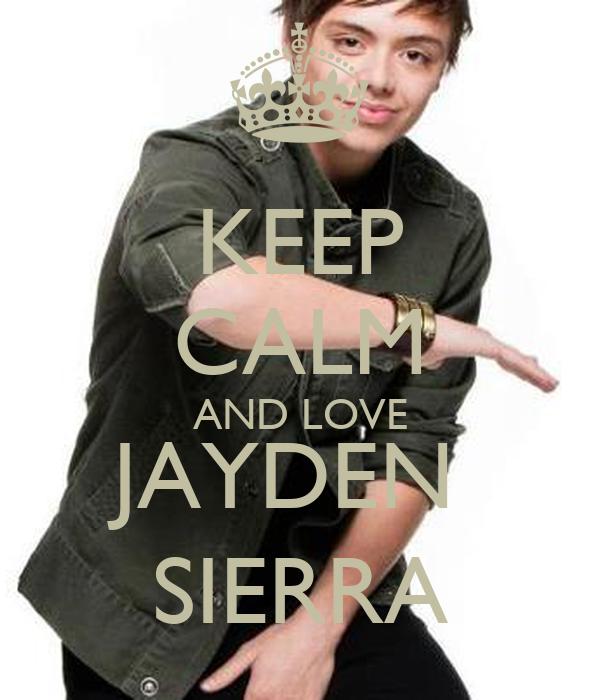KEEP CALM AND LOVE JAYDEN  SIERRA