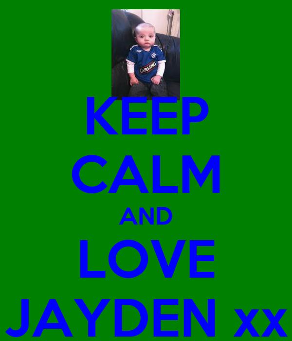 KEEP CALM AND LOVE JAYDEN xx