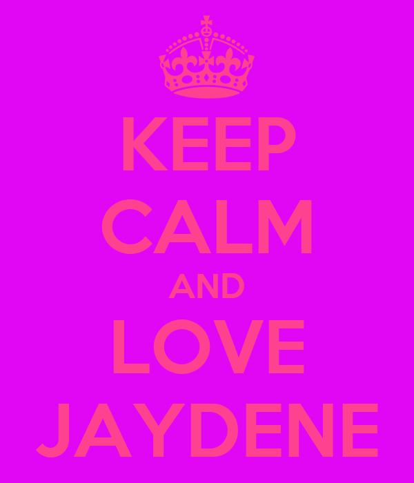 KEEP CALM AND LOVE JAYDENE