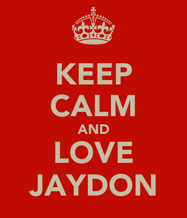KEEP CALM AND LOVE JAYDON