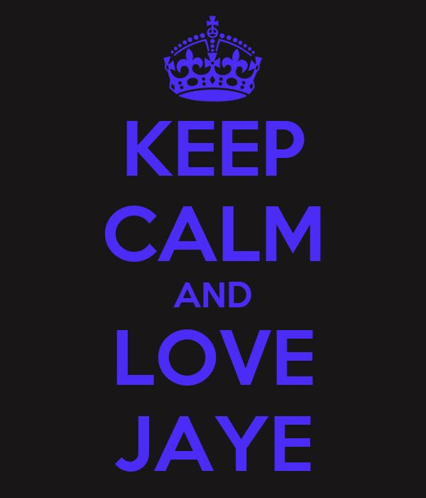 KEEP CALM AND LOVE JAYE