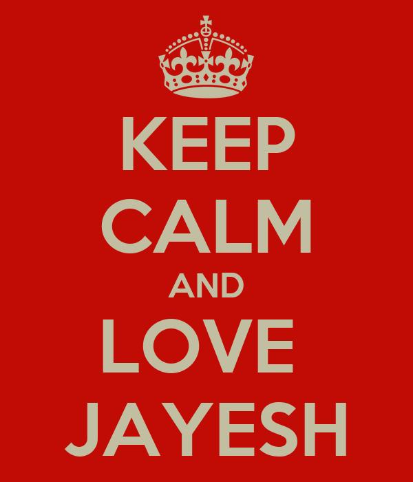 KEEP CALM AND LOVE  JAYESH