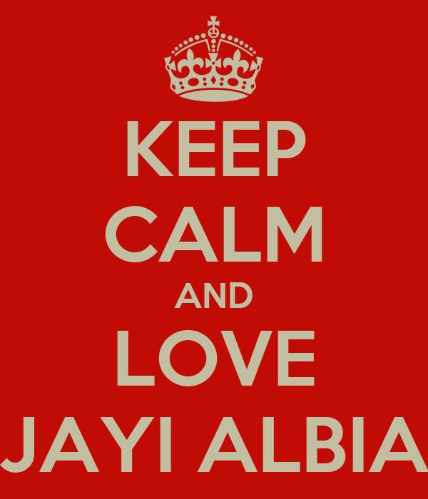 KEEP CALM AND LOVE JAYI ALBIA