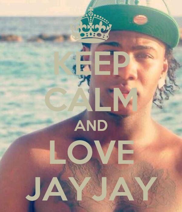 KEEP CALM AND LOVE JAYJAY