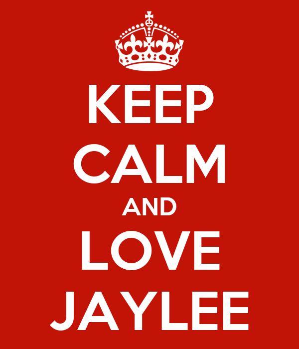 KEEP CALM AND LOVE JAYLEE
