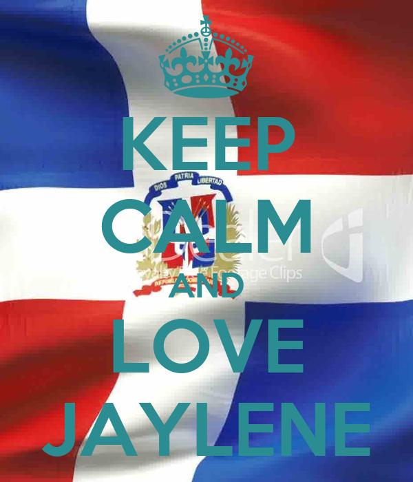 KEEP CALM AND LOVE JAYLENE
