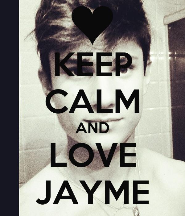 KEEP CALM AND LOVE JAYME
