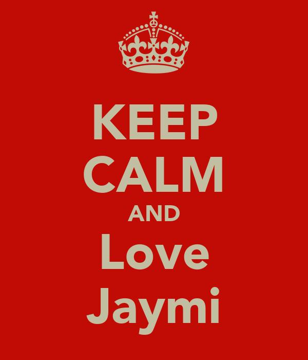KEEP CALM AND Love Jaymi