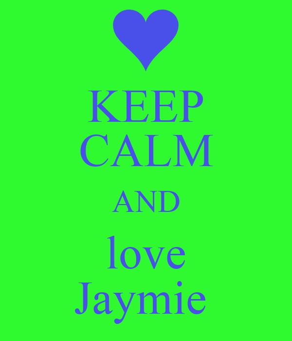 KEEP CALM AND love Jaymie