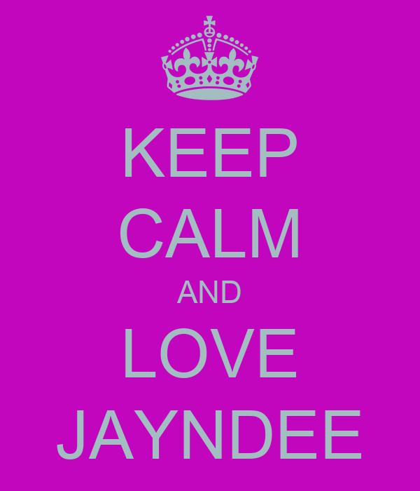 KEEP CALM AND LOVE JAYNDEE