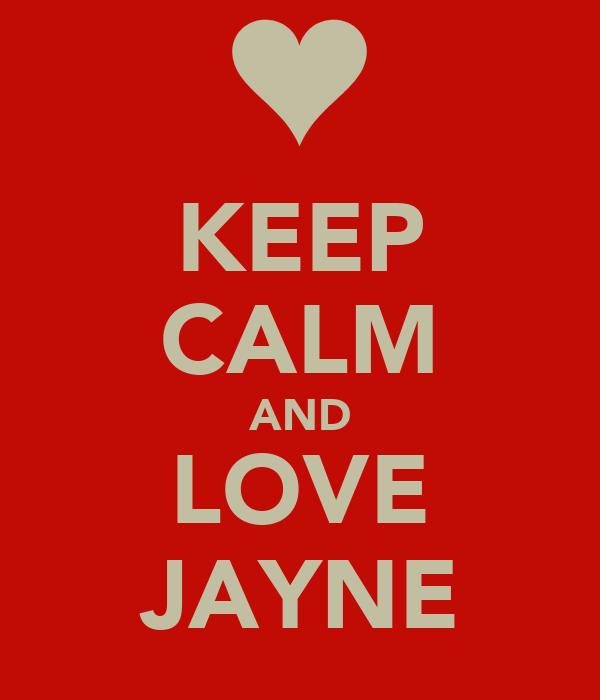 KEEP CALM AND LOVE JAYNE