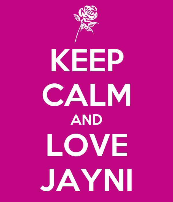 KEEP CALM AND LOVE JAYNI
