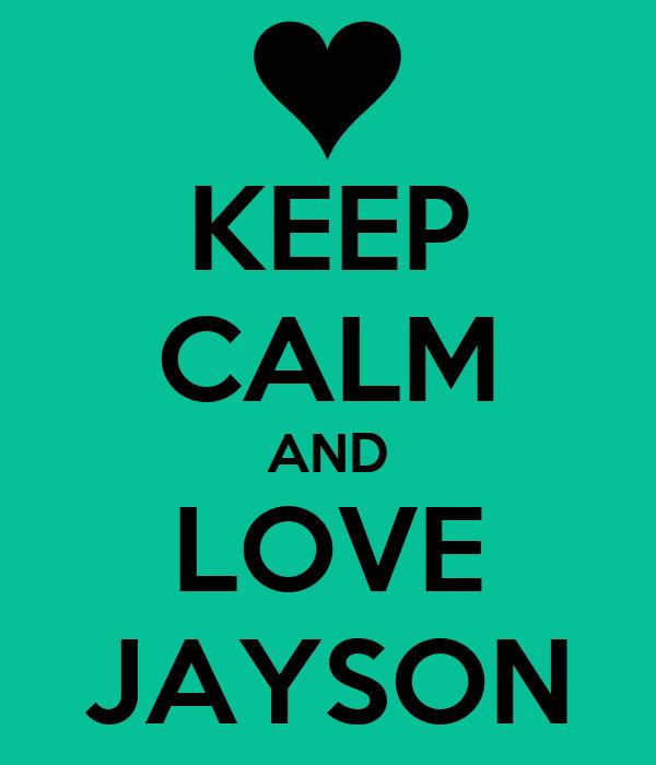 KEEP CALM AND LOVE JAYSON