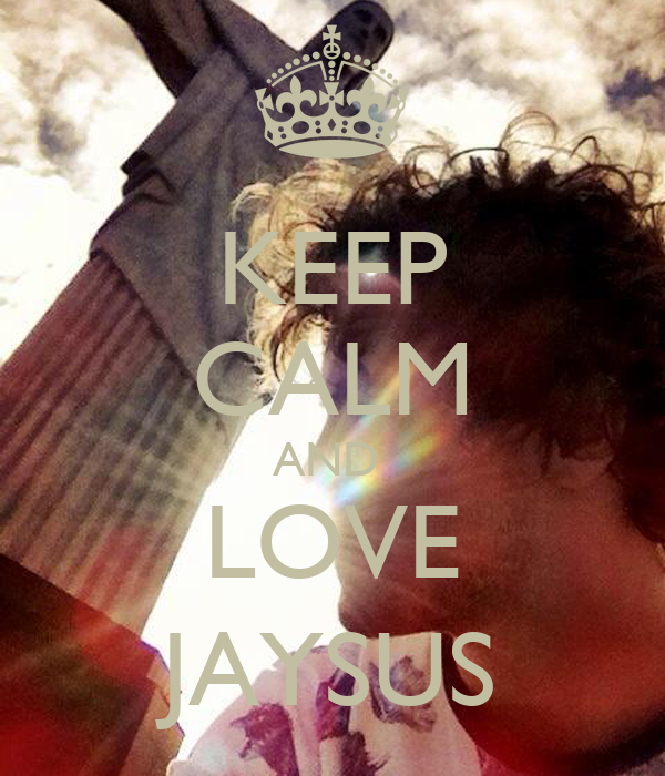 KEEP CALM AND  LOVE JAYSUS