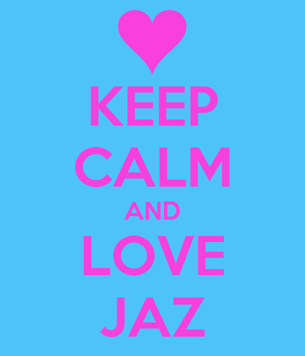 KEEP CALM AND LOVE JAZ