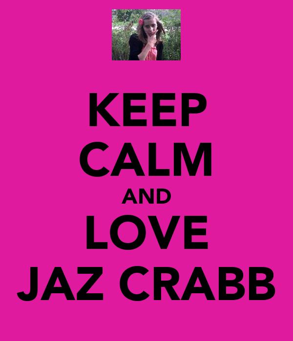 KEEP CALM AND LOVE JAZ CRABB