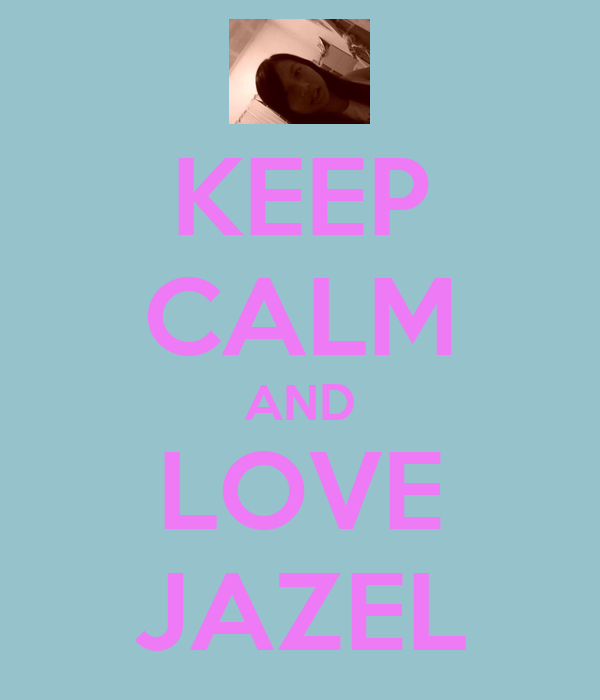 KEEP CALM AND LOVE JAZEL