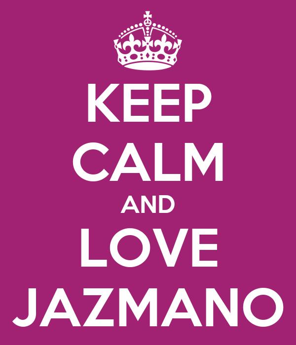 KEEP CALM AND LOVE JAZMANO