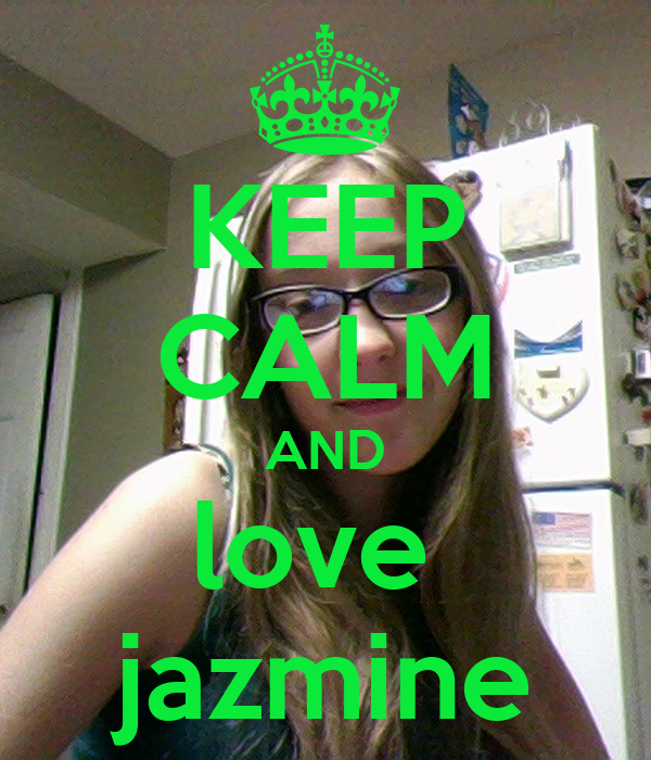 KEEP CALM AND love  jazmine