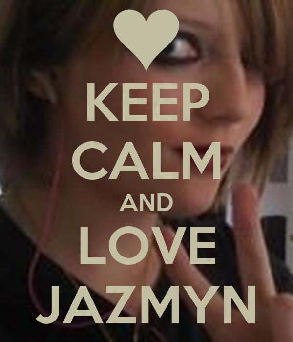 KEEP CALM AND LOVE JAZMYN